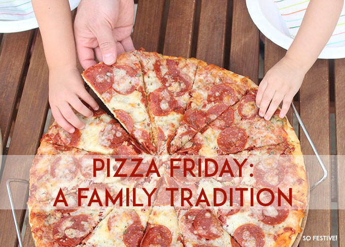 pizza friday-- a favorite family tradition