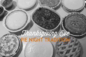 Thanksgiving Eve Pie Night Tradition